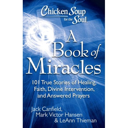 Dreams Come True Soul (Chicken Soup for the Soul: A Book of Miracles : 101 True Stories of Healing, Faith, Divine Intervention, and Answered Prayers )