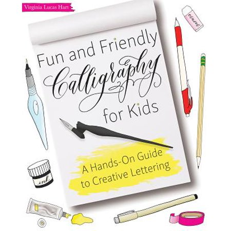 Fun and Friendly Calligraphy for Kids : A Hands-On Guide to Creative Lettering
