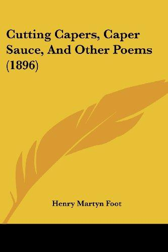 Cutting Capers, Caper Sauce, and Other Poems (1896) by