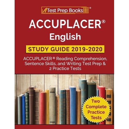 ACCUPLACER English Study Guide 2019 & 2020 : ACCUPLACER Reading Comprehension, Sentence Skills, and Writing Test Prep & 2 Practice (Reading Comprehension Texts)