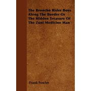 The Broncho Rider Boys Along the Border or the Hidden Treasure of the Zuni Medicine Man