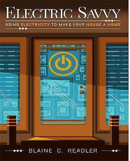 Electric Savvy: Using Electricity To Make Your House A Home