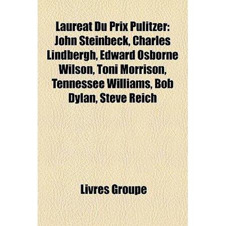 Laureat Du Prix Pulitzer  John Steinbeck  Charles Lindbergh  Edward Osborne Wilson  Toni Morrison  Tennessee Williams  Bob Dylan  Steve Reich