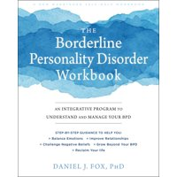 The Borderline Personality Disorder Workbook : An Integrative Program to Understand and Manage Your BPD