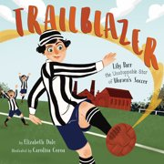 Trailblazer : Lily Parr, the Unstoppable Star of Women's Soccer (Hardcover)