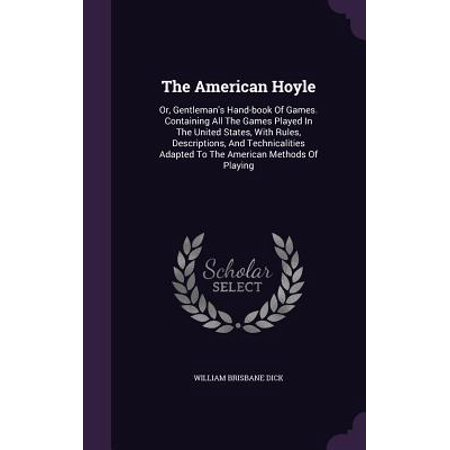 Description Game - The American Hoyle : Or, Gentleman's Hand-Book of Games. Containing All the Games Played in the United States, with Rules, Descriptions, and Technicalities Adapted to the American Methods of Playing