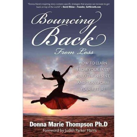 Bouncing Back From Loss: How to Learn From Your Past, Heal the Present, and Transform Your Future