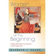 Women at the Beginning: Origin Myths from the Amazons to the Virgin Mary (Hardcover)