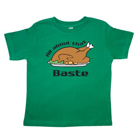 Inktastic All About That Baste Toddler T-Shirt turkey marinade thanksgiving thankfulness cornucopia pilgrim indians feast pumpkin pie football black friday tees. gift child preschooler kid clothing