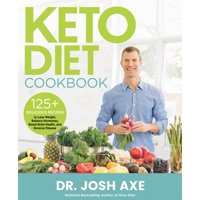Keto Diet Cookbook : 125+ Delicious Recipes to Lose Weight, Balance Hormones, Boost Brain Health, and Reverse Disease