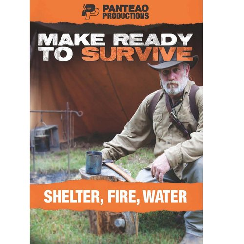Make Ready to Survive: Shelter- Fire, Water