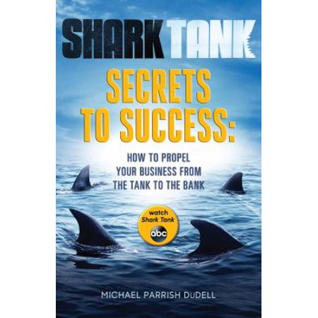 Shark Tank Secrets To Success  How To Propel Your Business From The Tank To The Bank