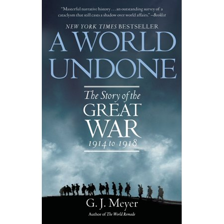 A World Undone : The Story of the Great War, 1914 to (A Boy Went To War In 1914)