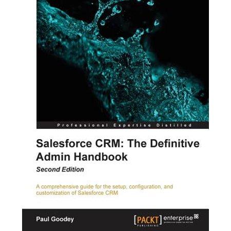 Salesforce Crm : The Definitive Admin Handbook Second