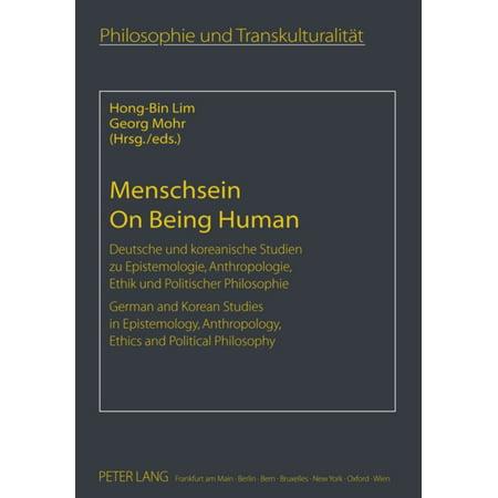 Menschsein On Being Human  Deutsche Und Koreanische Studien Zu Epistemologie  Anthropologie  Ethik Und Politischer Philosophie German And Korean     Philosophie Et Transculturalite   Hardcover