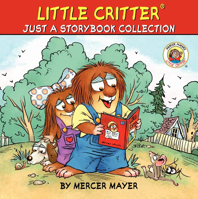 Mercer Mayer's Little Critter (Hardcover): Little Critter: Just a Storybook Collection: 6 Favorite Little Critter Stories in 1 Hardcover! (Hardcover)