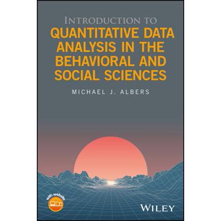 Introduction to Quantitative Data Analysis in the Behavioral and Social Sciences - (Introduction To Statistics And Quantitative Data Analysis)