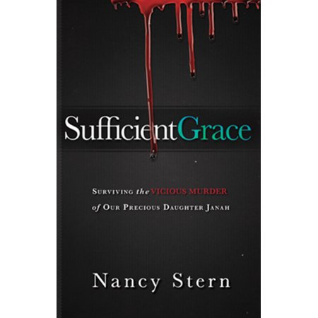 Sufficient Grace : Surviving the Vicious Murder of Our Precious Daughter (A Life For Nancy Daughter Of Frankie Silver)
