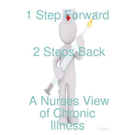 1 Step Forward 2 Steps Back: A Nurses View of Chronic Illness -