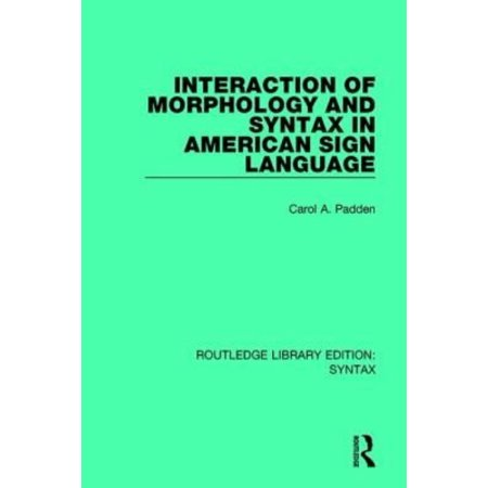 Interaction Of Morphology And Syntax In American Sign Language