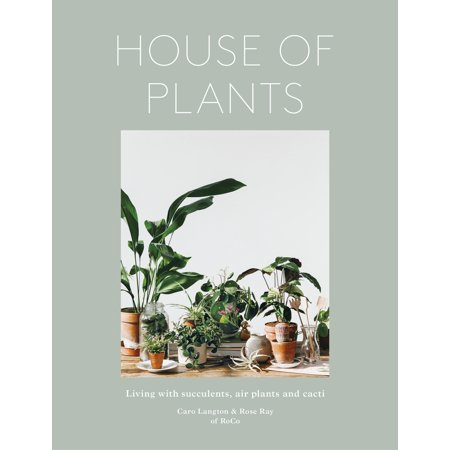 House of Plants : Living with Succulents, Air Plants and Cacti (Rosa & Co)