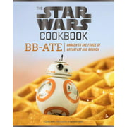The Star Wars Cookbook: BB-Ate : Awaken to the Force of Breakfast and Brunch (Cookbooks for Kids, Star Wars Cookbook, Star Wars Gifts)