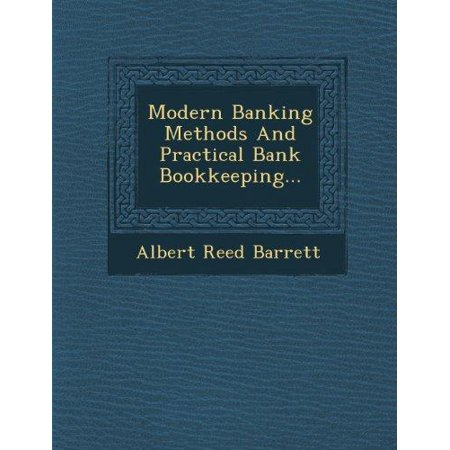 Modern Banking Methods And Practical Bank Bookkeeping