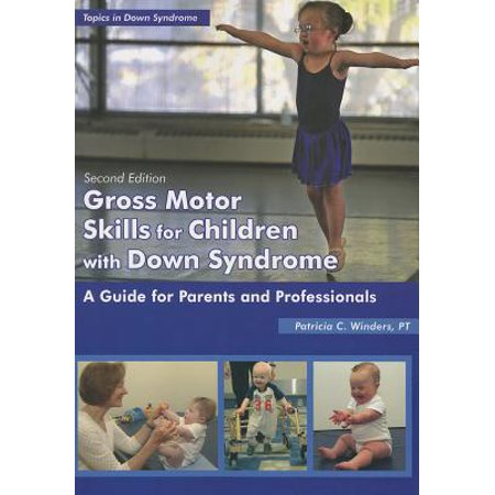 Gross Motor Skills for Children with Down Syndrome : A Guide for Parents and (Physical Therapy For Kids With Down Syndrome)