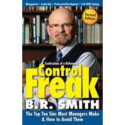 Confessions of a Reformed Control Freak: The Top Ten Sins Most Managers Make & How to Avoid Them. - eBook