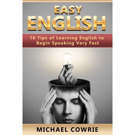 Easy English. 10 Tips of Learning English to Begin Speaking Very Fast -