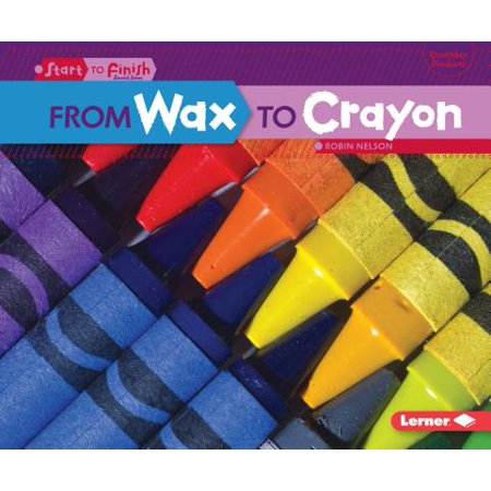 From Wax to Crayon (Paperback) (From Wax To Crayon)