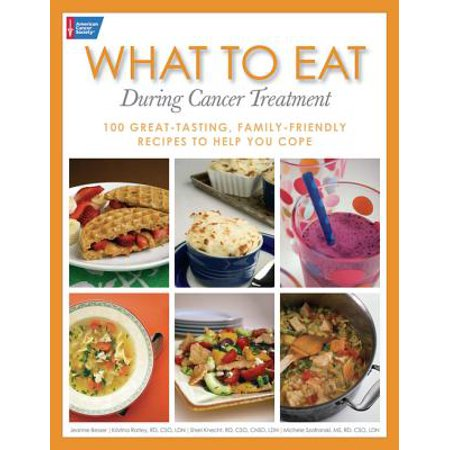 What to Eat During Cancer Treatment: 100 Great-Tasting, Family-Friendly Recipes to Help You Cope -