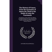 The History of France, from the Accession of Henry the Third to the Death of Louis the Fourteenth : Preceded by a View of the Civil, Military, and Political State of Europe, Between the Middle and the Close of the Sixteenth Century Volume 3