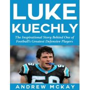 Luke Kuechly: The Inspirational Story Behind One of Football's Greatest Defensive Players - eBook
