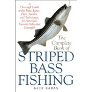 The Complete Book of Striped Bass Fishing : A Thorough Guide to the Baits, Lures, Flies, Tackle, and Techniques for America?s Favorite Saltwater Game Fish