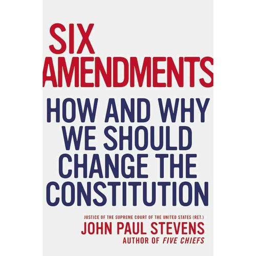 Six Amendments: How and Why We Should Change the Constitution