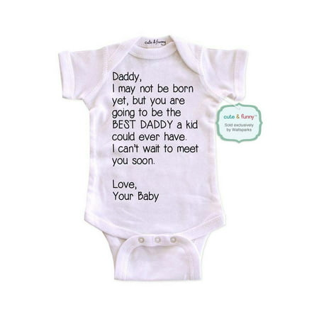 Daddy, I may not be born yet, but you are going to be the BEST DADDY - cute & funny surprise baby birth pregnancy announcement - White Newborn Size (0-3 Mos) Unisex Baby Bodysuit for $<!---->