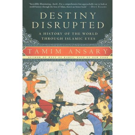 Destiny Disrupted : A History of the World Through Islamic Eyes (Paperback)