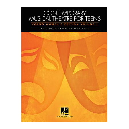 Contemporary Musical Theatre for Teens : Young Women's Edition Volume 1 31 Songs from 25 Musicals