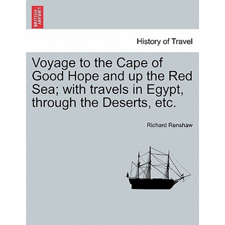 Voyage to the Cape of Good Hope and Up the Red Sea; With Travels in Egypt, Through the Deserts,