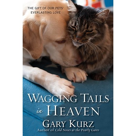 Wagging Tails in Heaven : The Gift Of Our Pets Everlasting