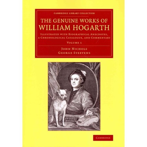 The Genuine Works of William Hogarth: Illustrated With Biographical Anecdotes, a Chronological Catalogue, and Commentary