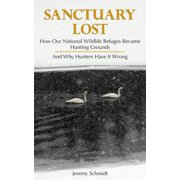 Sanctuary Lost : How Wildlife Refuges Became Hunting Grounds