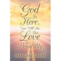 God Is Here, You Will See, That Love Is a Possibility. (Paperback)