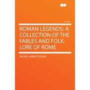 Roman Legends : A Collection of the Fables and Folk-Lore of Rome