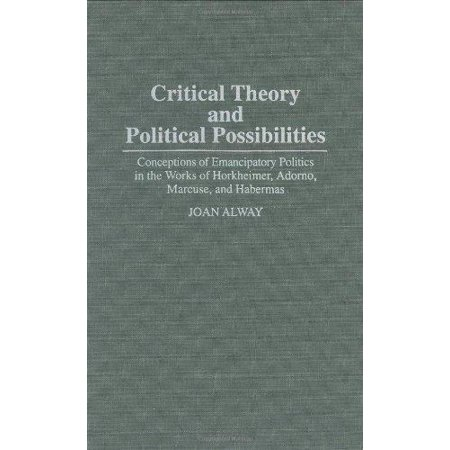 Critical Theory and Political Possibilities: Conceptions of Emancipatory Politics in the Works of Horkheimer, Adorno, Ma - image 1 of 1