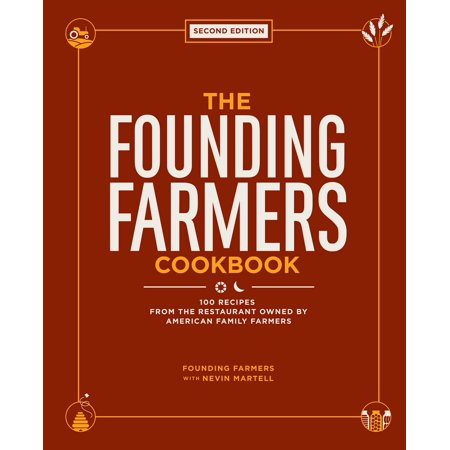 The Founding Farmers Cookbook, second edition : 100 Recipes From the Restaurant Owned by American Family