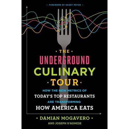 The Underground Culinary Tour : How the New Metrics of Today's Top Restaurants Are Transforming How America Eats](Halloween Underground Tour)