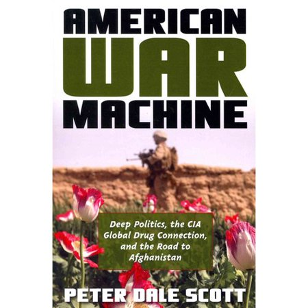 American War Machine: Deep Politics, the CIA Global Drug Connection, and the Road to Afghanistan by