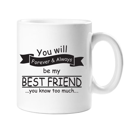 You Will Forever & Always Be My Best Friend - You Know Too Much Coffee (Cute Gifts For My Best Friend)